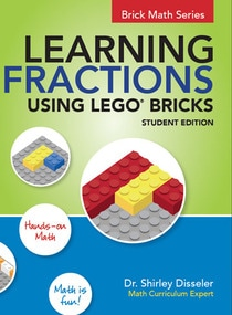 Learning Fractions Using LEGO® Bricks by Shirley Disseler