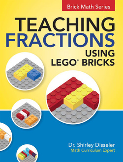 Teaching Fractions Using LEGO® Bricks by Shirley Disseler