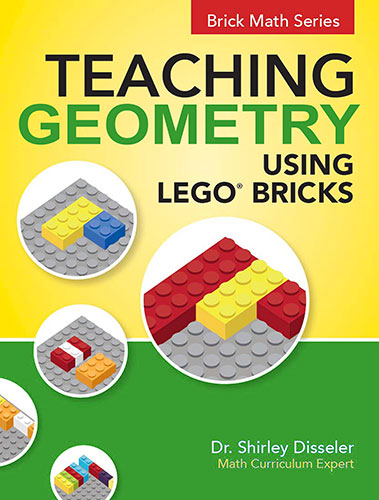 Teaching Geometry Using LEGO® Bricks by Shirley Disseler